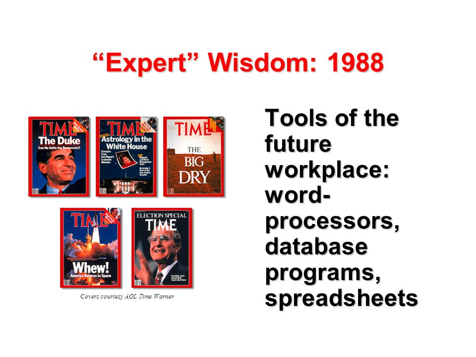 Expert Wisdom: 1988 Tools of the future workplace: word- processors, database programs, spreadsheets Covers courtesy AOL Time Warner