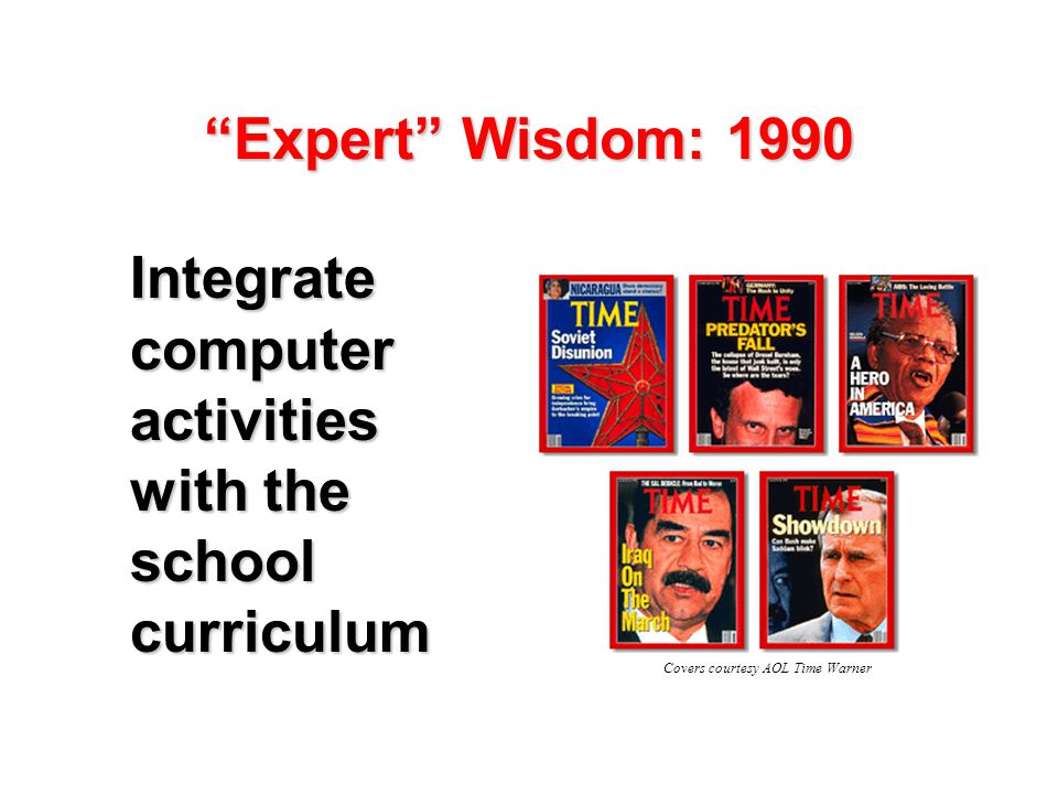 Expert Wisdom: 1990 Integrate computer activities with the school curriculum Covers courtesy AOL Time Warner