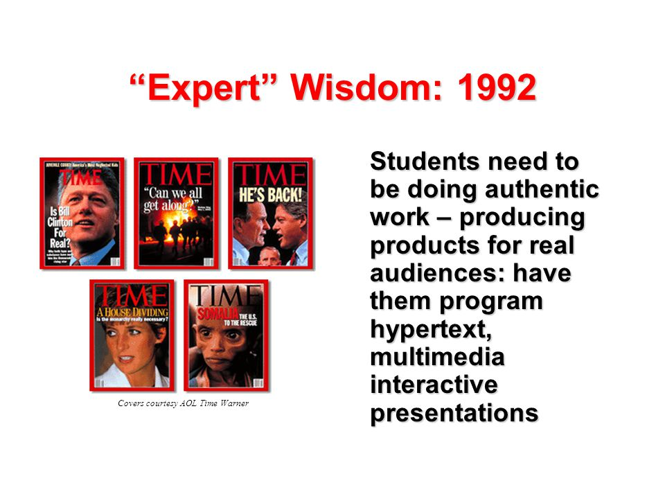 Expert Wisdom: 1992 Students need to be doing authentic work – producing products for real audiences: have them program hypertext, multimedia interactive presentations Covers courtesy AOL Time Warner