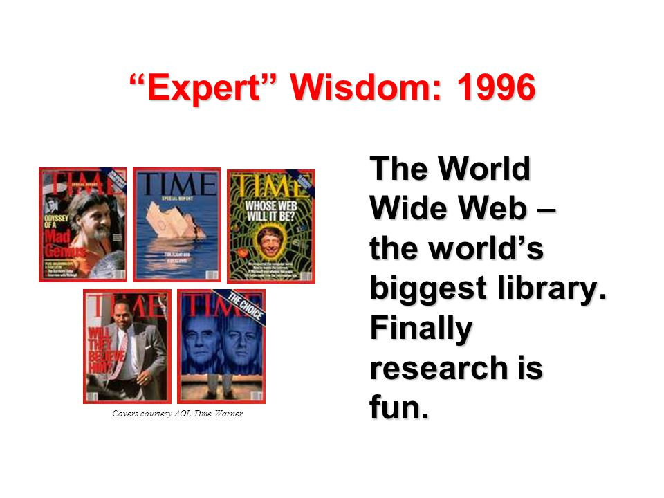 Expert Wisdom: 1996 The World Wide Web – the world's biggest library.