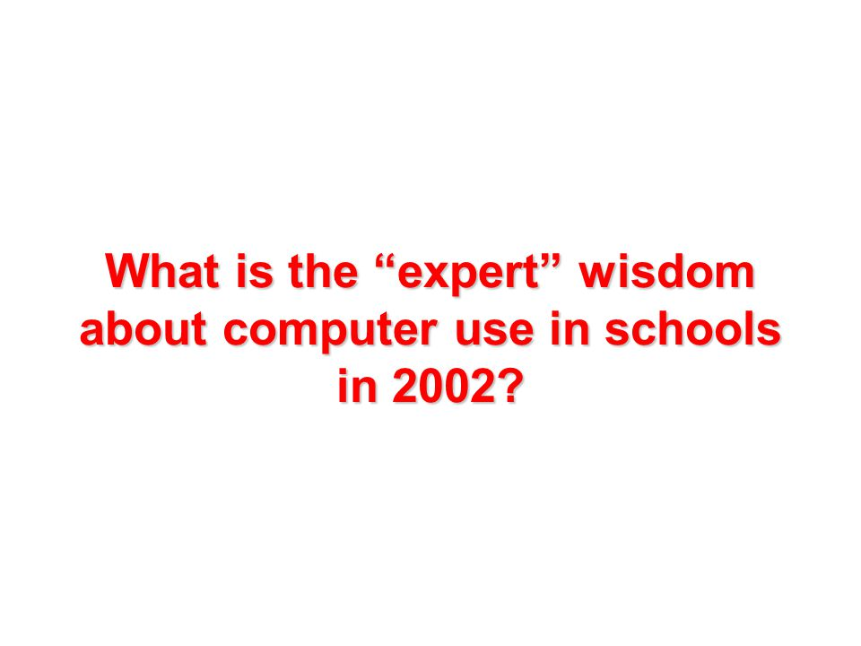 What is the expert wisdom about computer use in schools in 2002