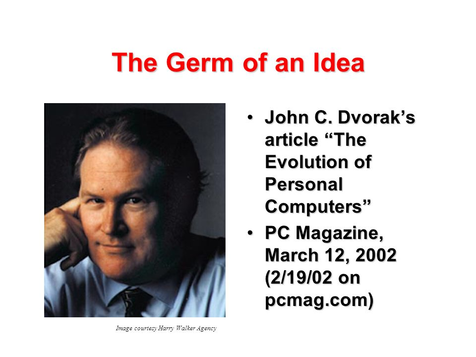 The Germ of an Idea John C. Dvorak's article The Evolution of Personal Computers John C.