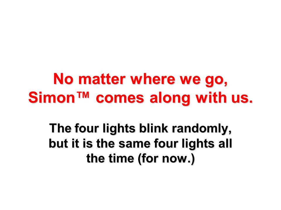No matter where we go, Simon™ comes along with us.