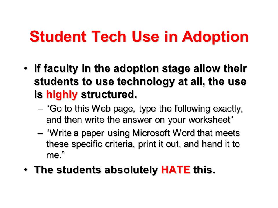 Student Tech Use in Adoption If faculty in the adoption stage allow their students to use technology at all, the use is highly structured.If faculty in the adoption stage allow their students to use technology at all, the use is highly structured.