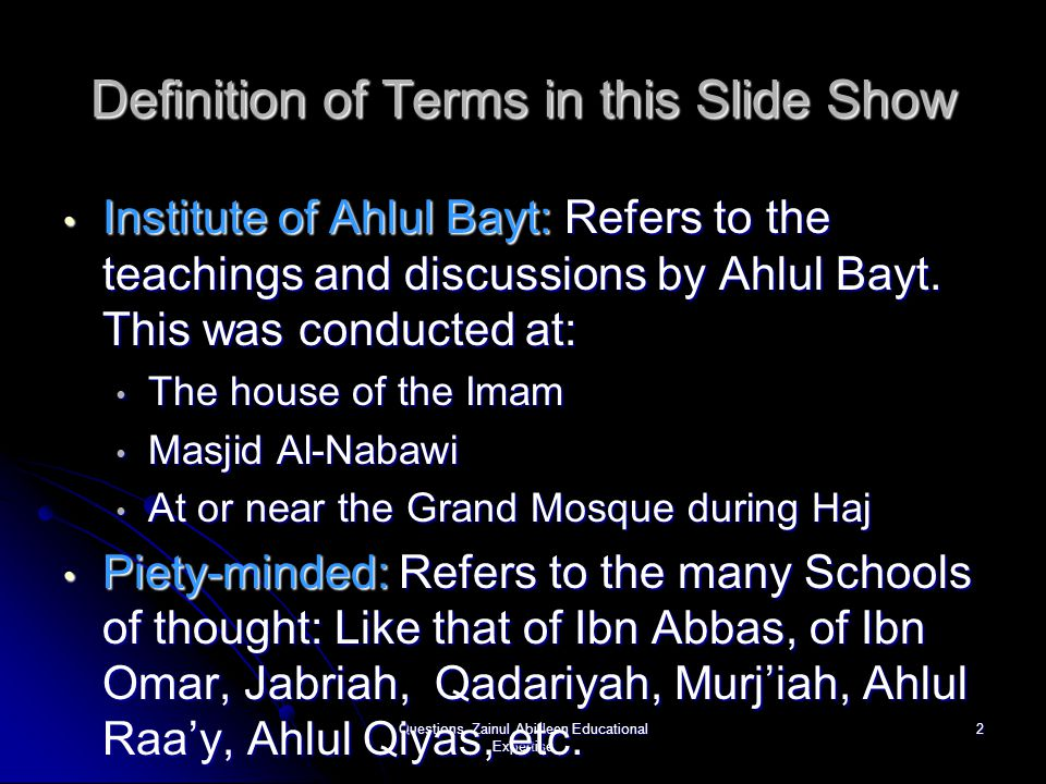 Questions, Zainul Abideen Educational Expertise 2 Definition of Terms in this Slide Show Institute of Ahlul Bayt: Refers to the teachings and discussi