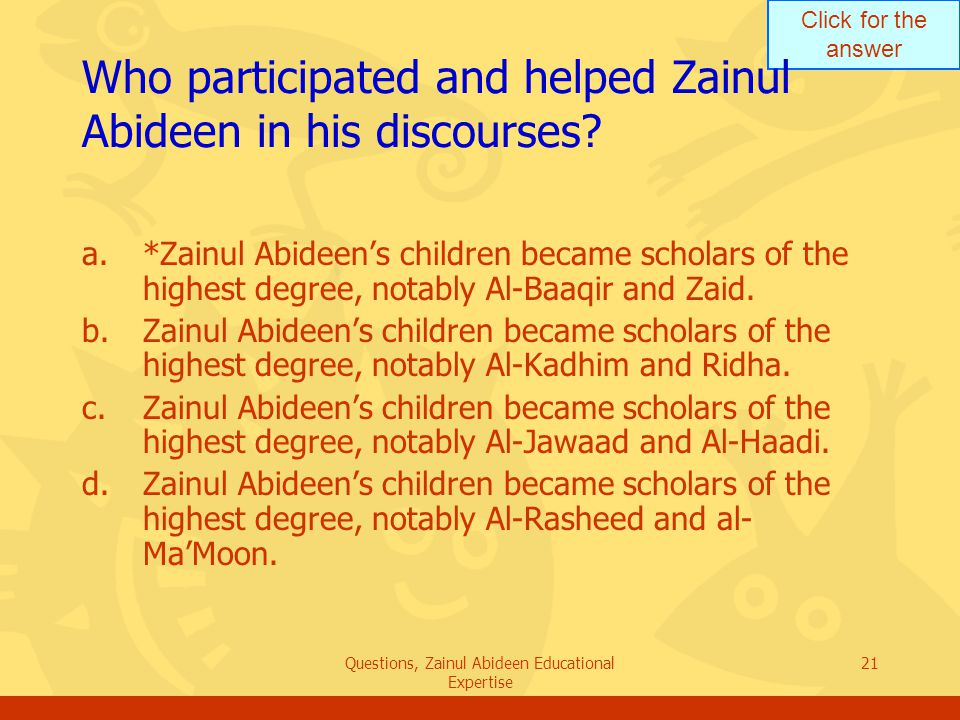 Click for the answer Questions, Zainul Abideen Educational Expertise 21 Who participated and helped Zainul Abideen in his discourses? a.*Zainul Abidee
