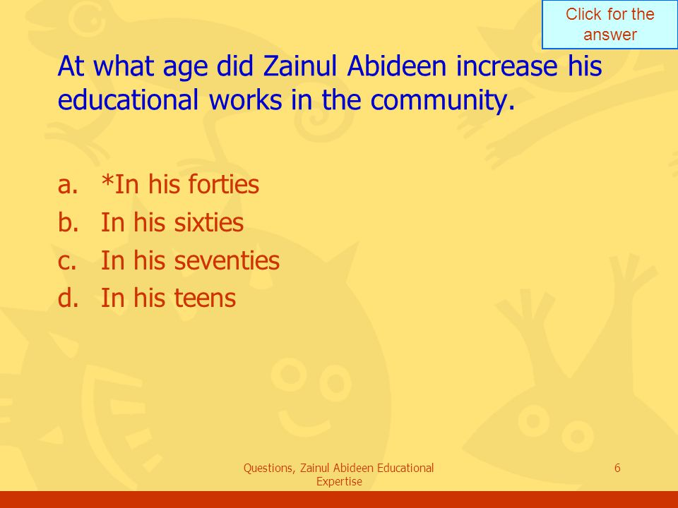 Questions, Zainul Abideen Educational Expertise27 End of quiz You may go for other set of questions about Zainul Abideen or You may go for other set of questions about Zainul Abideen or You may choose another topic You may choose another topic Thank you and May Allah bless you.