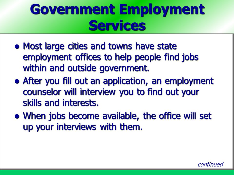 Government Employment Services Most large cities and towns have state employment offices to help people find jobs within and outside government. Most