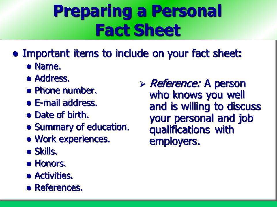 Preparing a Personal Fact Sheet Important items to include on your fact sheet: Important items to include on your fact sheet: Name. Name. Address. Add