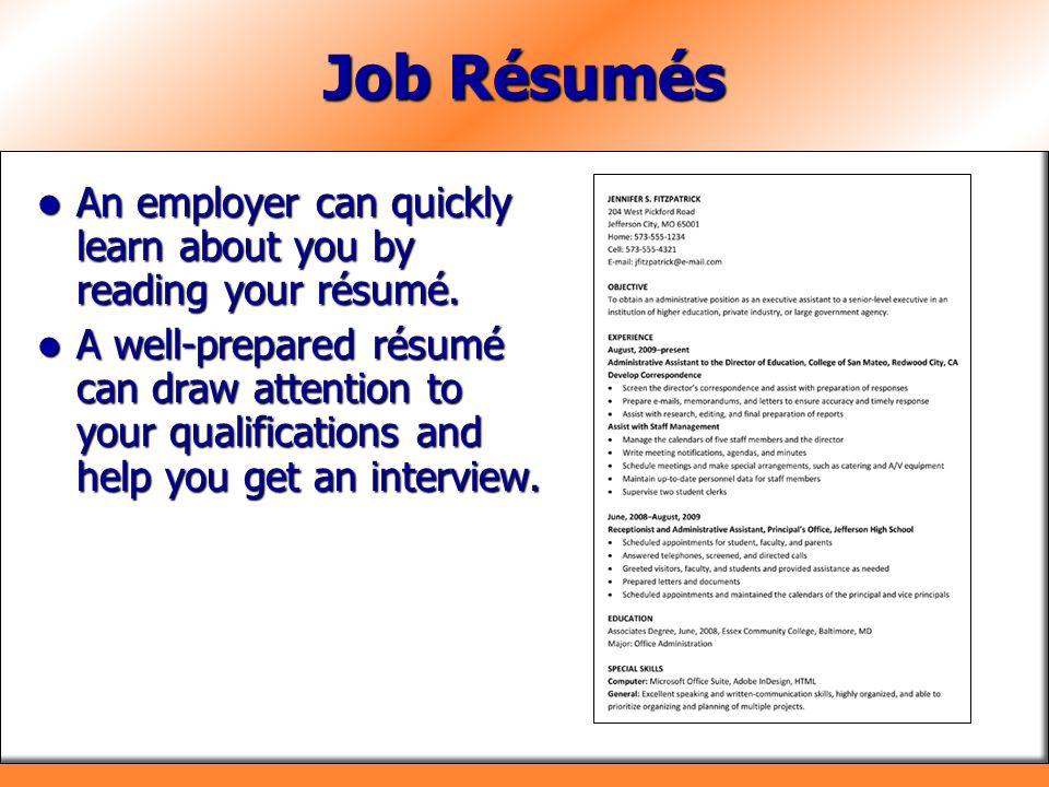 Job Résumés An employer can quickly learn about you by reading your résumé. An employer can quickly learn about you by reading your résumé. A well-pre