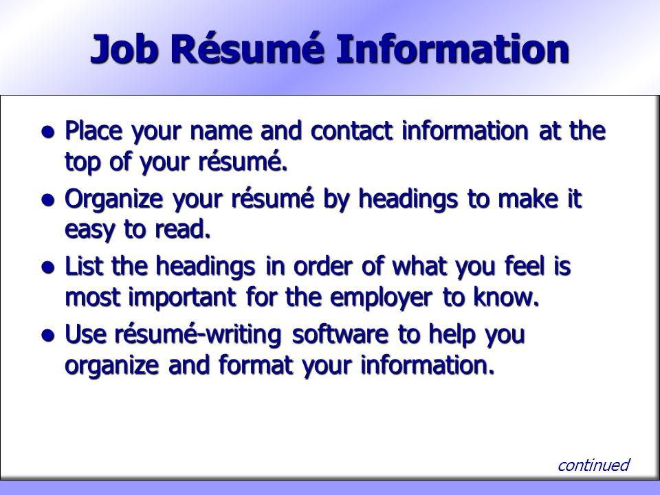 Job Résumé Information Place your name and contact information at the top of your résumé. Place your name and contact information at the top of your r