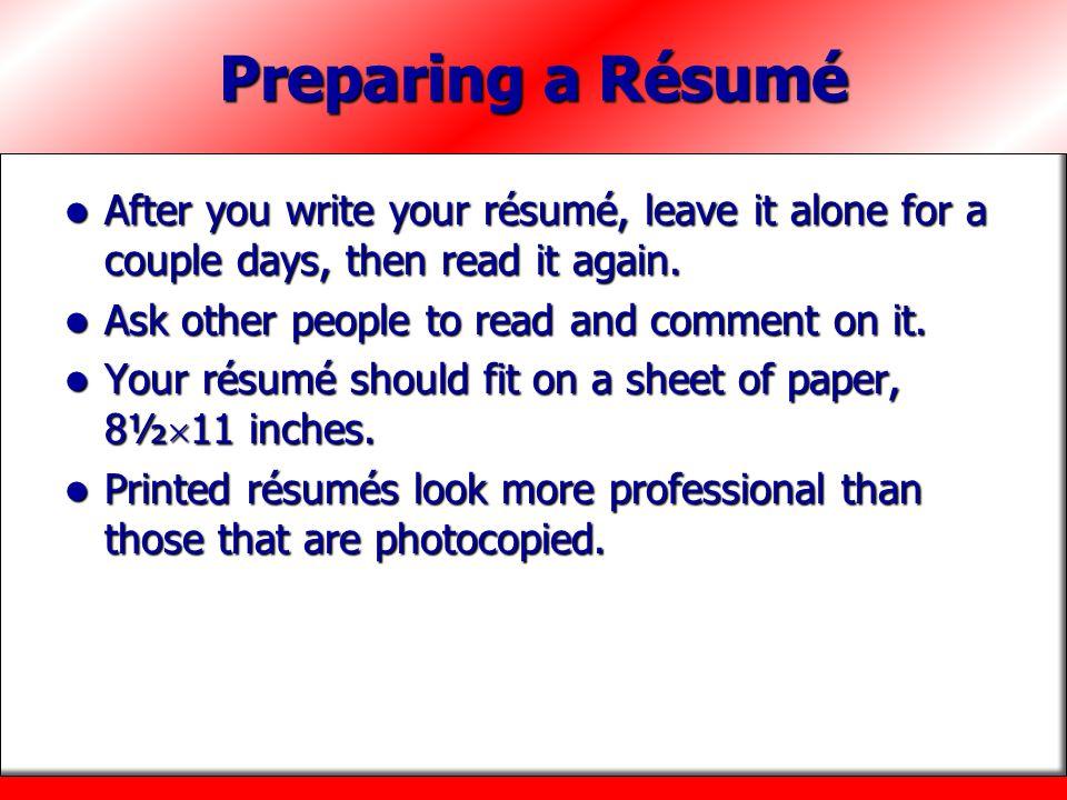 Preparing a Résumé After you write your résumé, leave it alone for a couple days, then read it again. After you write your résumé, leave it alone for