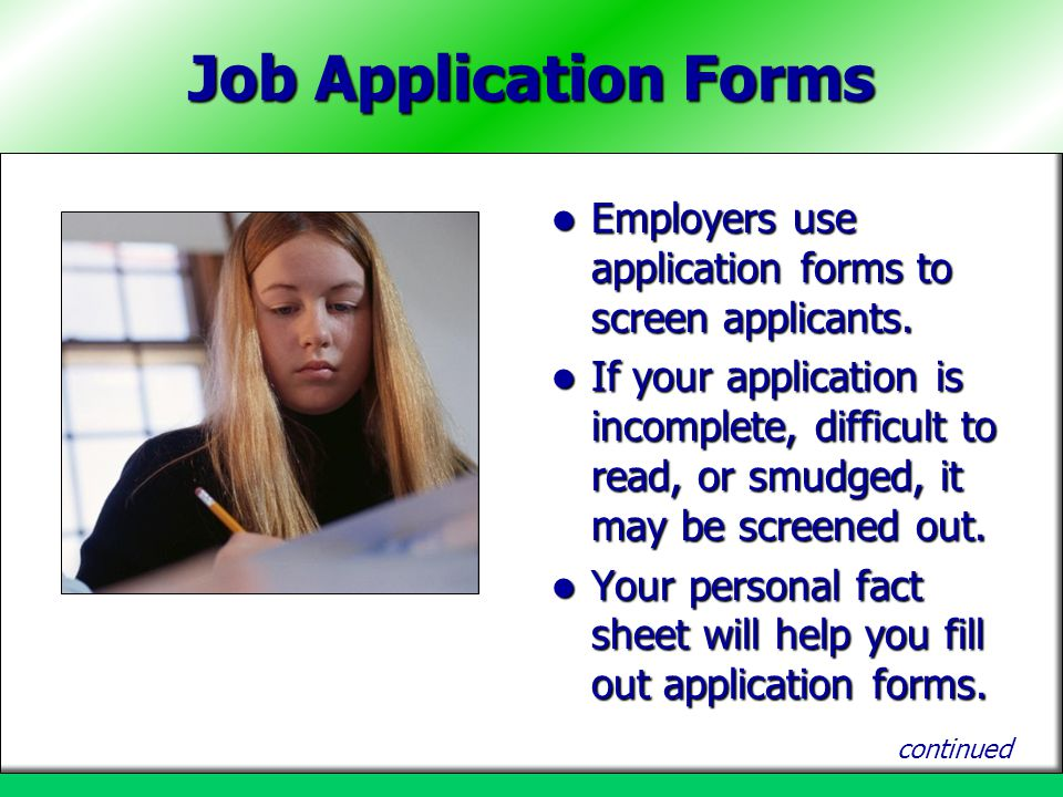 Job Application Forms Employers use application forms to screen applicants. Employers use application forms to screen applicants. If your application