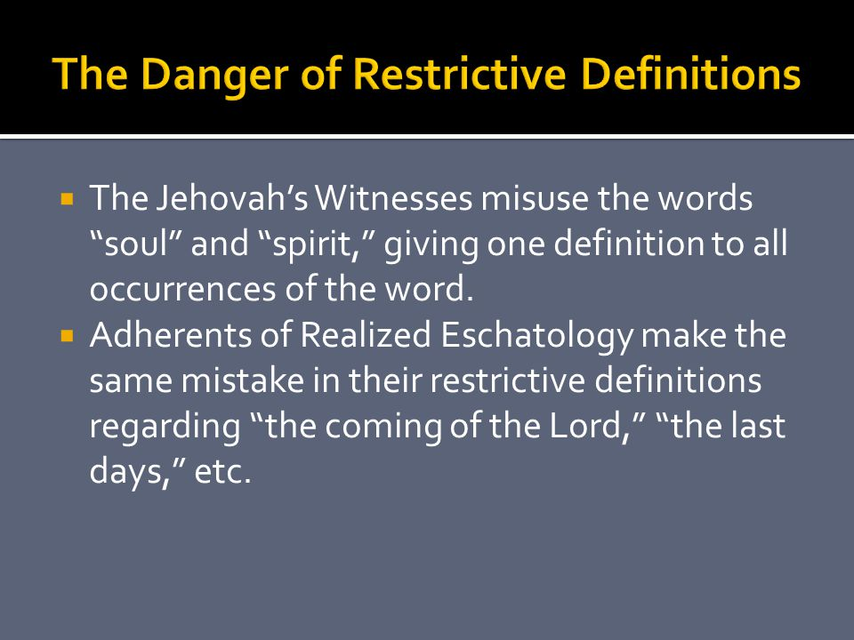  The Jehovah's Witnesses misuse the words soul and spirit, giving one definition to all occurrences of the word.