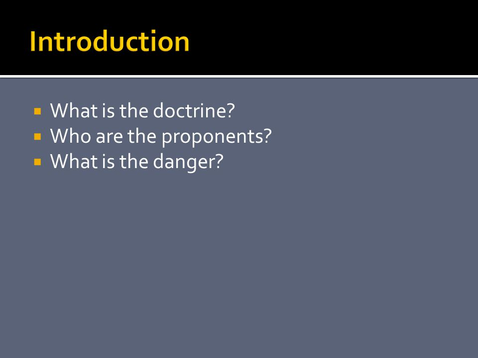  What is the doctrine  Who are the proponents  What is the danger
