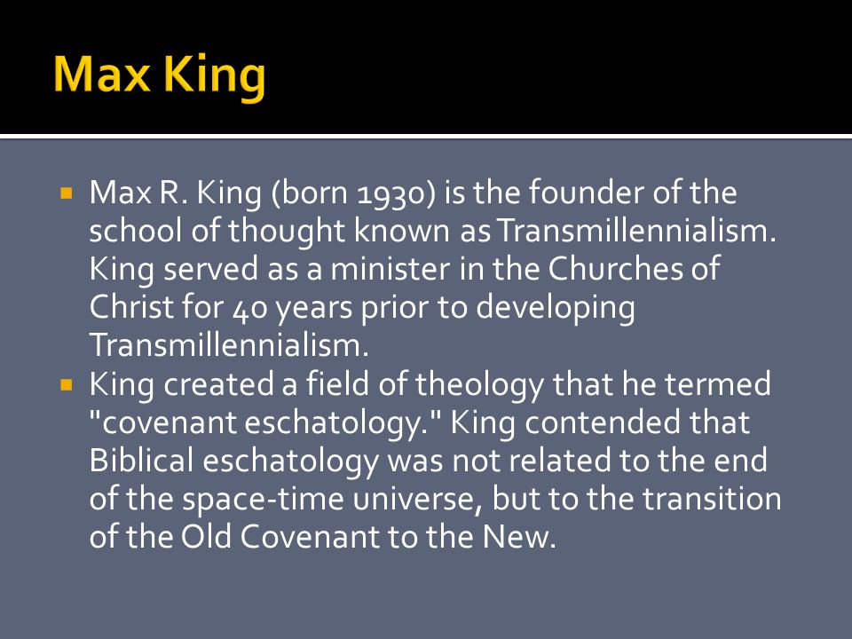  Max R. King (born 1930) is the founder of the school of thought known as Transmillennialism.