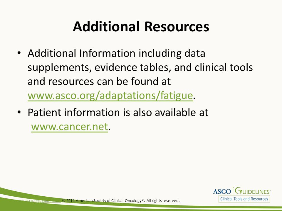 Additional Resources Additional Information including data supplements, evidence tables, and clinical tools and resources can be found at www.asco.org/adaptations/fatigue.