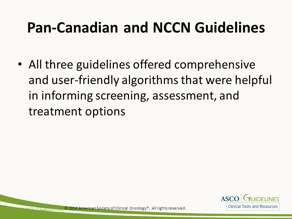 Pan-Canadian and NCCN Guidelines All three guidelines offered comprehensive and user-friendly algorithms that were helpful in informing screening, ass