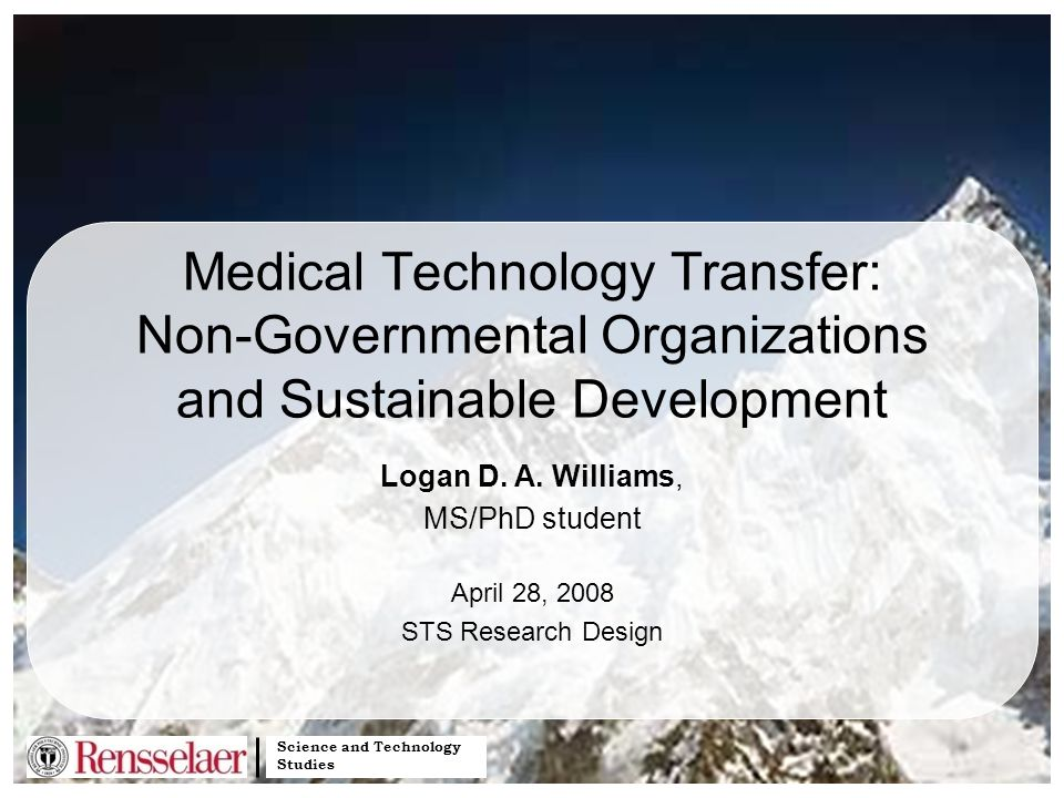 Science and Technology Studies Medical Technology Transfer: Non-Governmental Organizations and Sustainable Development Logan D.