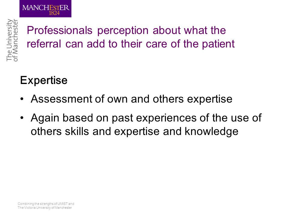 Combining the strengths of UMIST and The Victoria University of Manchester Professionals perception about what the referral can add to their care of t