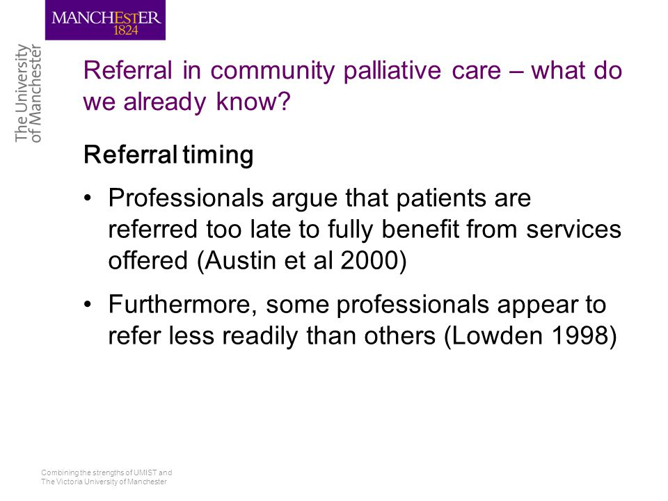 Combining the strengths of UMIST and The Victoria University of Manchester Referral in community palliative care – what are the gaps in knowledge.