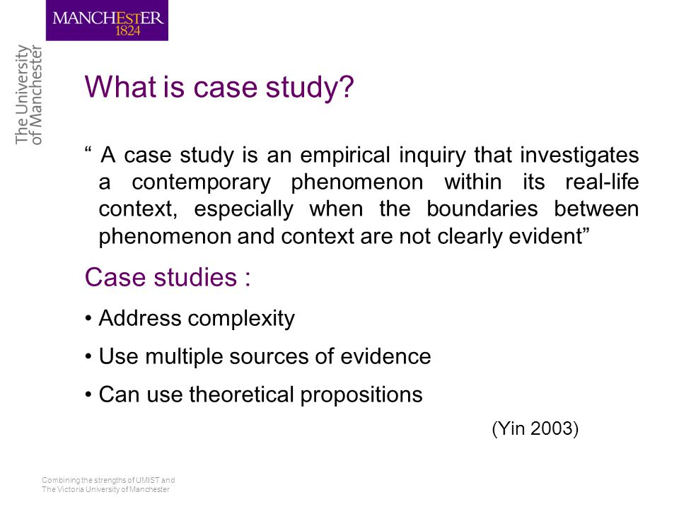Combining the strengths of UMIST and The Victoria University of Manchester What is case study.
