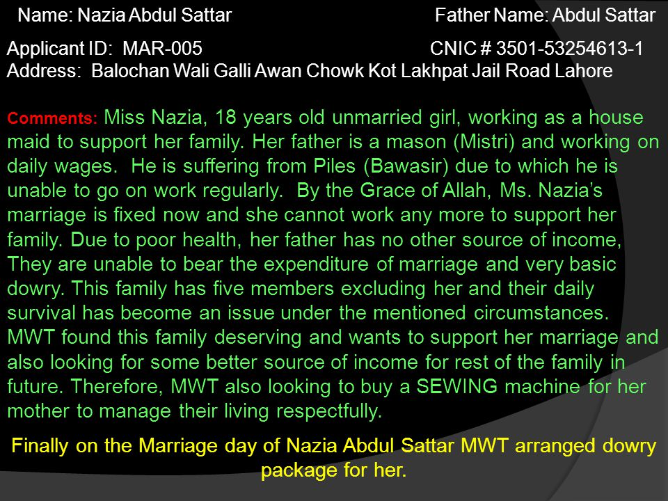 Comments: Miss Nazia, 18 years old unmarried girl, working as a house maid to support her family.