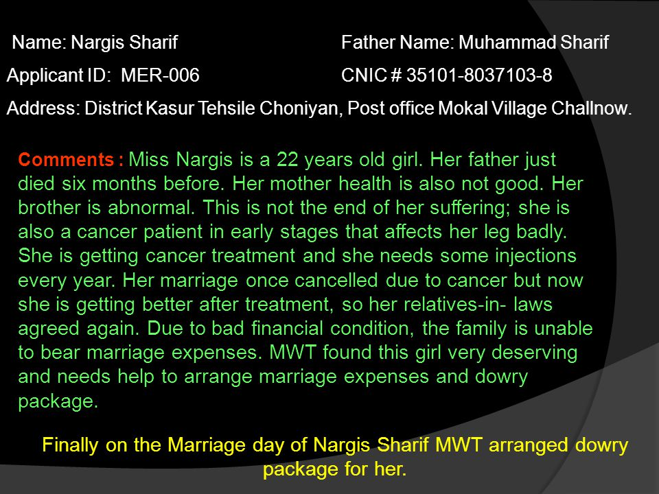 Name: Nargis Sharif Father Name: Muhammad Sharif Applicant ID: MER-006 CNIC # 35101-8037103-8 Address: District Kasur Tehsile Choniyan, Post office Mokal Village Challnow.