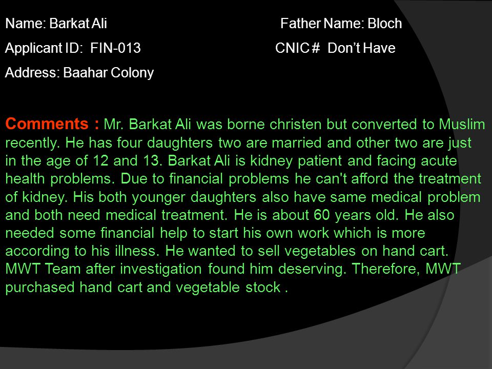 Name: Barkat Ali Father Name: Bloch Applicant ID: FIN-013 CNIC # Don't Have Address: Baahar Colony Comments : Mr.