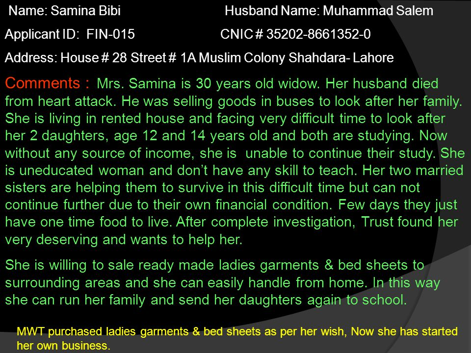 Name: Samina Bibi Husband Name: Muhammad Salem Applicant ID: FIN-015 CNIC # 35202-8661352-0 Address: House # 28 Street # 1A Muslim Colony Shahdara- Lahore Comments : Mrs.