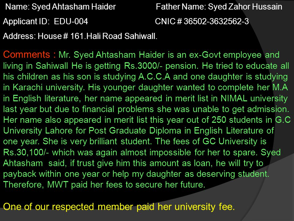 Name: Muhammad Zafar Father Name:Karamat Ali Applicant ID: EDU-005 CNIC # 35202-1391298-3 Contact # 0305-5490806 Address: House # 104 Block 3 Sector C-2 Township Lahore Comments : Mr.