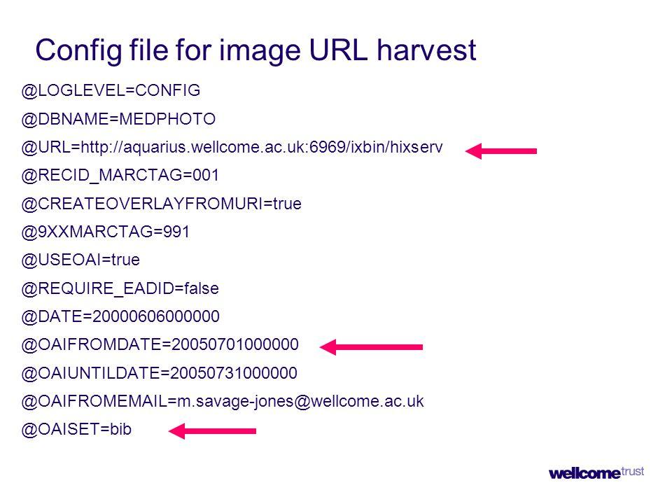 Config file for image URL harvest @LOGLEVEL=CONFIG @DBNAME=MEDPHOTO @URL=http://aquarius.wellcome.ac.uk:6969/ixbin/hixserv @RECID_MARCTAG=001 @CREATEO
