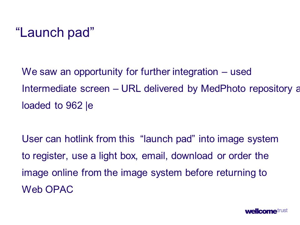 """""""Launch pad"""" We saw an opportunity for further integration – used Intermediate screen – URL delivered by MedPhoto repository and loaded to 962 