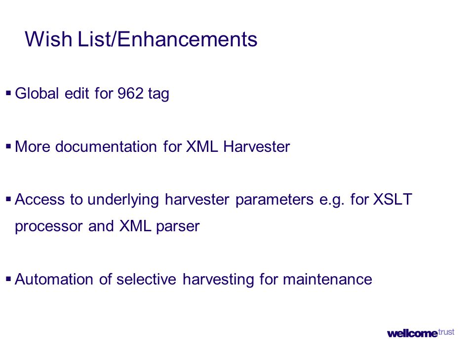 Wish List/Enhancements  Global edit for 962 tag  More documentation for XML Harvester  Access to underlying harvester parameters e.g.