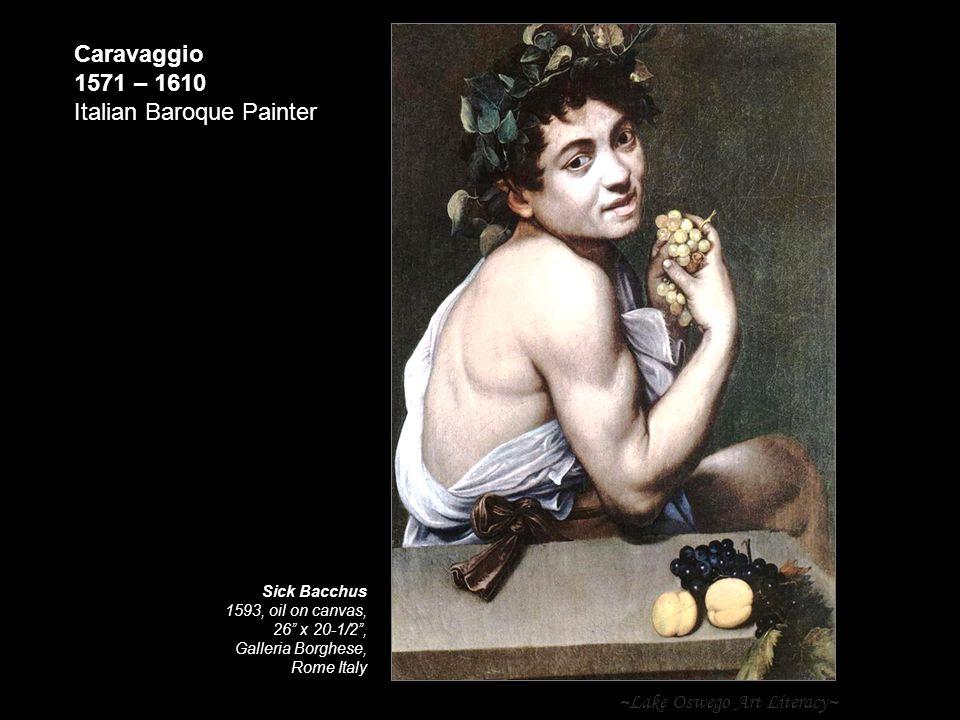 ~Lake Oswego Art Literacy~ Caravaggio 1571 – 1610 Italian Baroque Painter Sick Bacchus 1593, oil on canvas, 26 x 20-1/2 , Galleria Borghese, Rome Italy