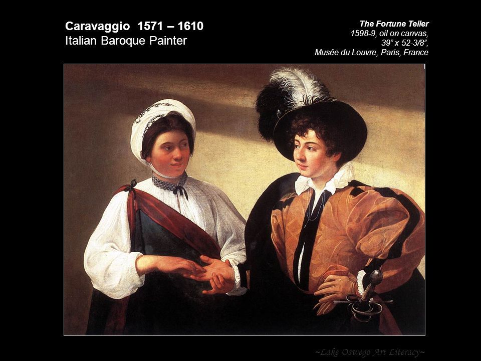 "~Lake Oswego Art Literacy~ Caravaggio 1571 – 1610 Italian Baroque Painter The Fortune Teller 1598-9, oil on canvas, 39"" x 52-3/8"", Musée du Louvre, Pa"