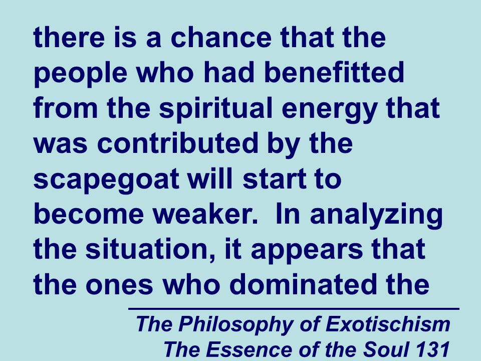 The Philosophy of Exotischism The Essence of the Soul 131 there is a chance that the people who had benefitted from the spiritual energy that was cont