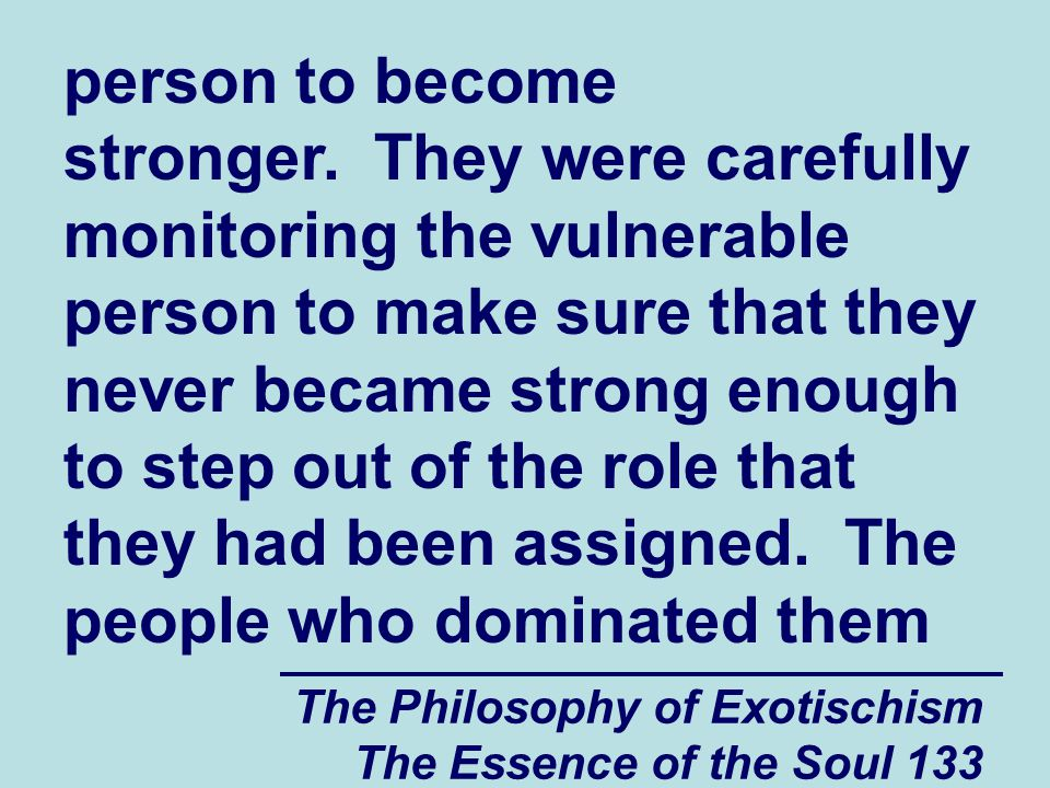 The Philosophy of Exotischism The Essence of the Soul 133 person to become stronger. They were carefully monitoring the vulnerable person to make sure