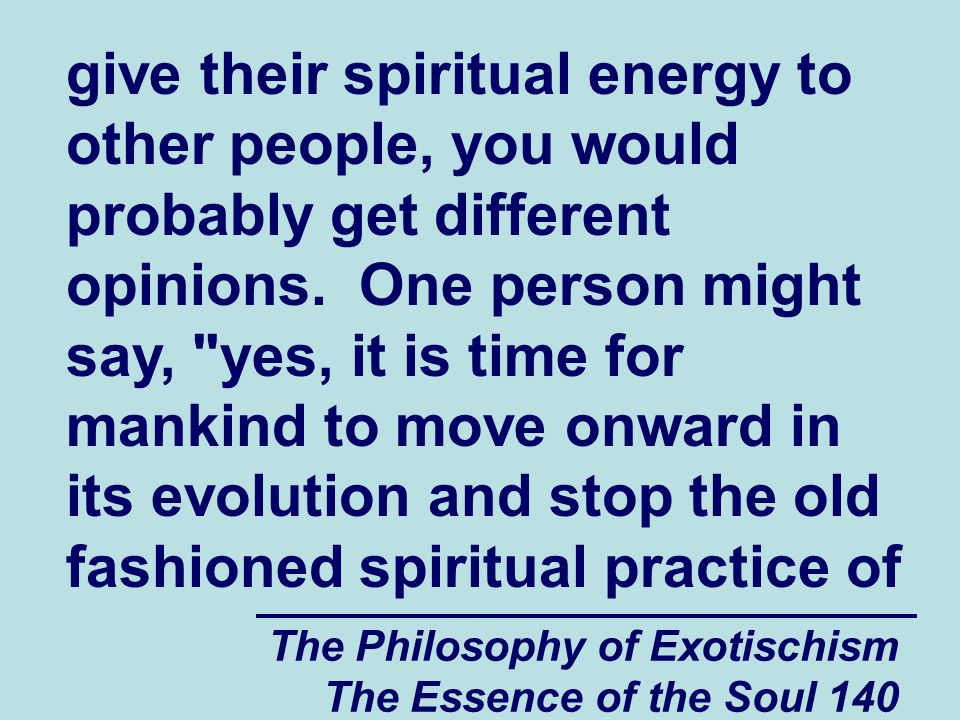 The Philosophy of Exotischism The Essence of the Soul 140 give their spiritual energy to other people, you would probably get different opinions. One