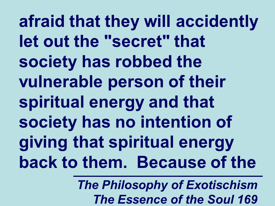 The Philosophy of Exotischism The Essence of the Soul 169 afraid that they will accidently let out the
