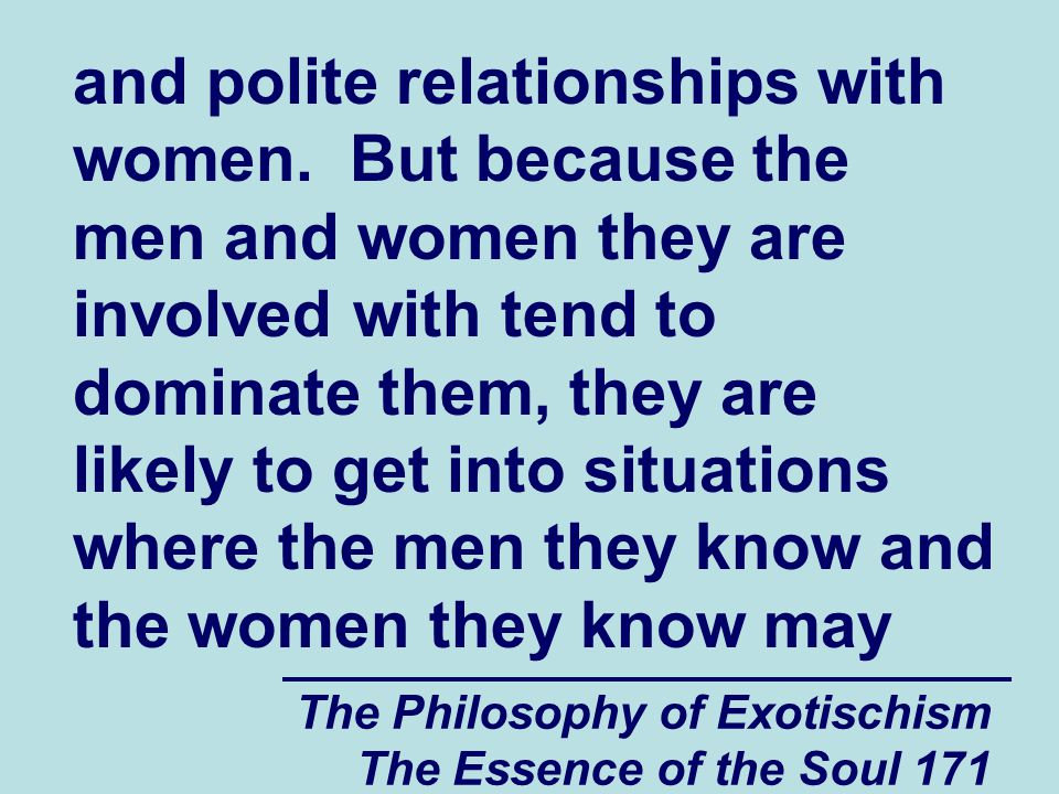The Philosophy of Exotischism The Essence of the Soul 171 and polite relationships with women. But because the men and women they are involved with te