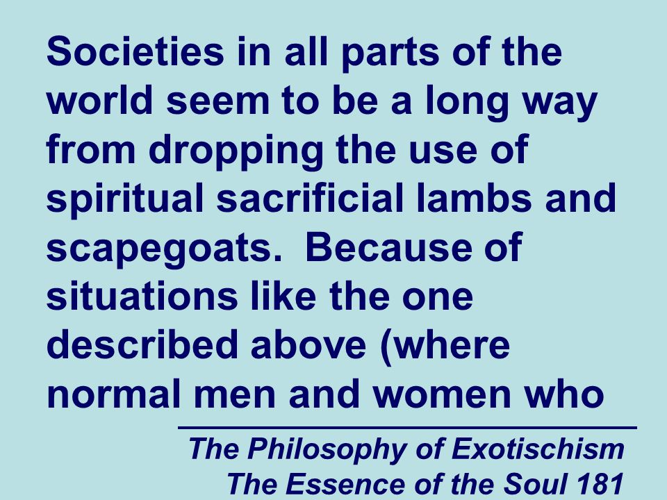 The Philosophy of Exotischism The Essence of the Soul 181 Societies in all parts of the world seem to be a long way from dropping the use of spiritual
