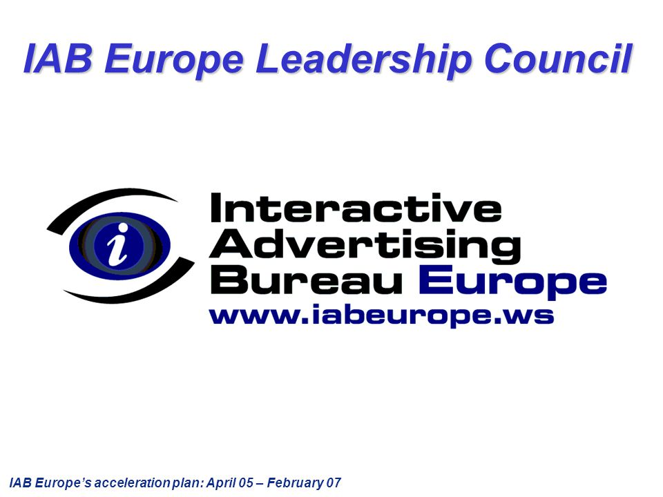 IAB Europe's acceleration plan: April 05 – February 07 IAB Europe Leadership Council