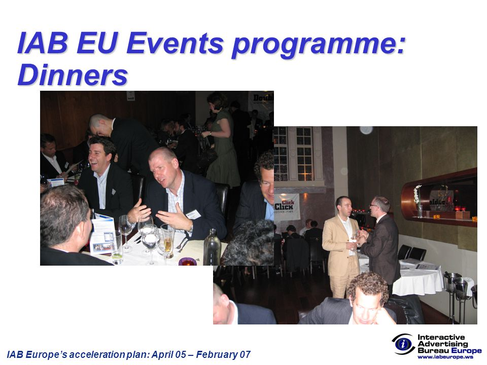 IAB Europe's acceleration plan: April 05 – February 07 IAB EU Events programme: Dinners