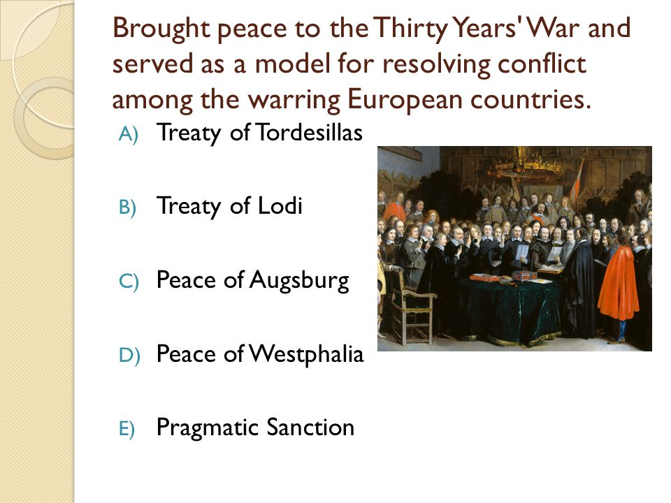 Brought peace to the Thirty Years War and served as a model for resolving conflict among the warring European countries.
