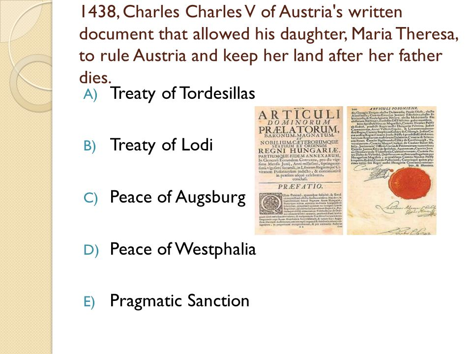 1438, Charles Charles V of Austria s written document that allowed his daughter, Maria Theresa, to rule Austria and keep her land after her father dies.