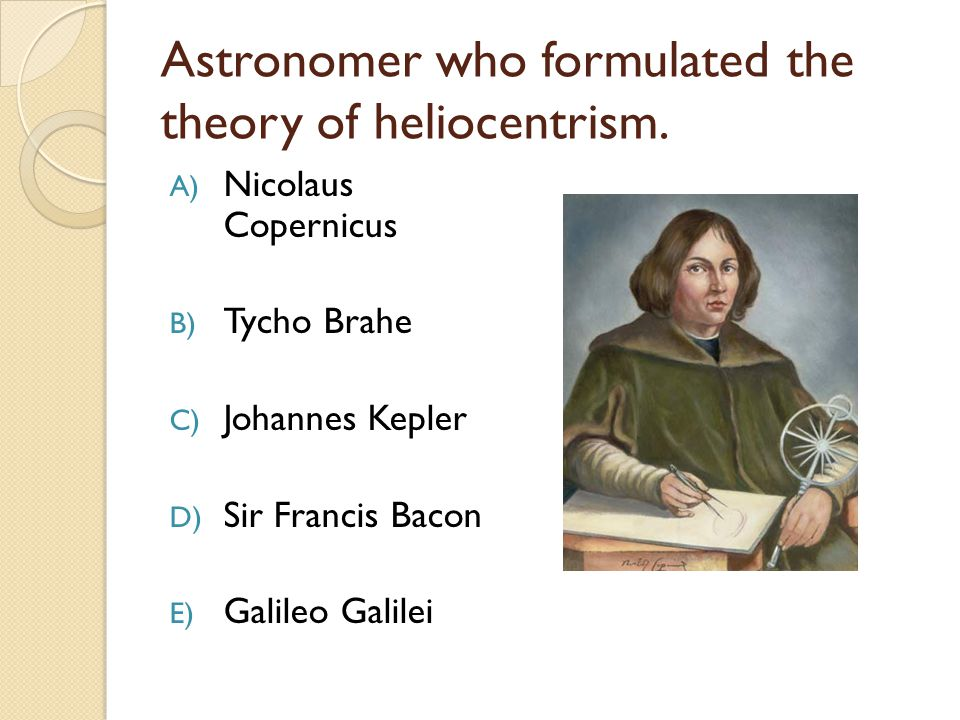 Astronomer who formulated the theory of heliocentrism.