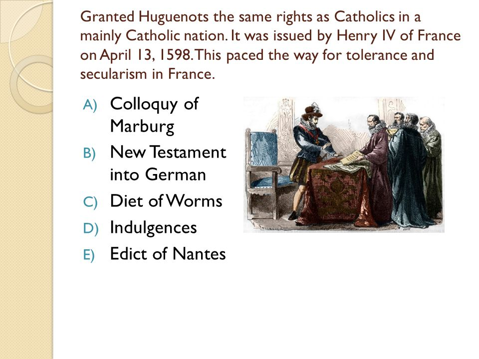 Granted Huguenots the same rights as Catholics in a mainly Catholic nation.