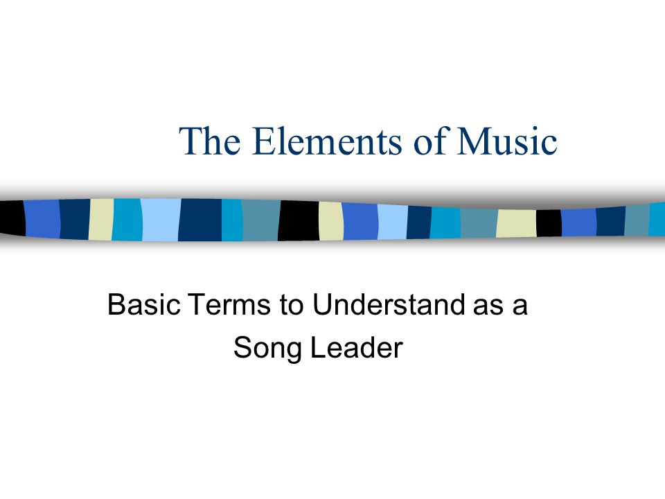 The Elements of Music Basic Terms to Understand as a Song Leader