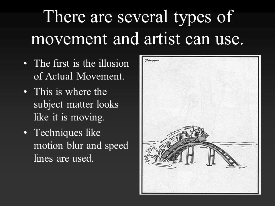 There are several types of movement and artist can use.